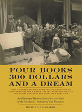 Four Books, 300 Dollars and a Dream: An Illustrated History of the First 150 Years of the Mechanics' Institute of San Francisco