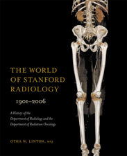 The World of Stanford Radiology, 1901–2006