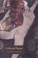 Collected Poems, by Elizabeth Carlson. 2000, Quintessential Publishing, Santa Rosa, California. 160 pp., 9 x 6 in.