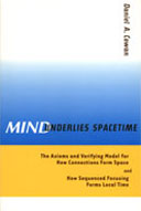 Mind Underlies Spacetime: The Axioms and Verifying Model for How Connections Form Space and How Sequenced Focusing Forms Local Time, by Daniel A. Cowan. 6th ed., 2006, Joseph Publishing Company, San Mateo, California. 320 pp., 9-1/4 x 6-1/8 in.