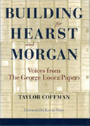Building for Hearst and Morgan: Voices from The George Loorz Papers, by Taylor Coffman.  Foreword by Kevin Starr. 2003, Berkeley Hills Books, Berkeley, California. 608 pp., 130 illus., 10-1/4 x 7-1/4 in.