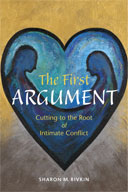 The First Argument: Cutting to the Root of Intimate Conflict, by Sharon M. Rivkin. 2006, Quintessential Publishing, Santa Rosa, California. 152 pp., 9 x 6 in.