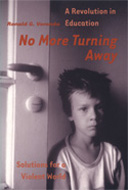 No More Turning Away: A  Revolution in Education/ Solutions for a Violent World, by Ronald G. Veronda. 2001, Education4YourLife, San Mateo, California. 240 pp., 9 x 6 in.